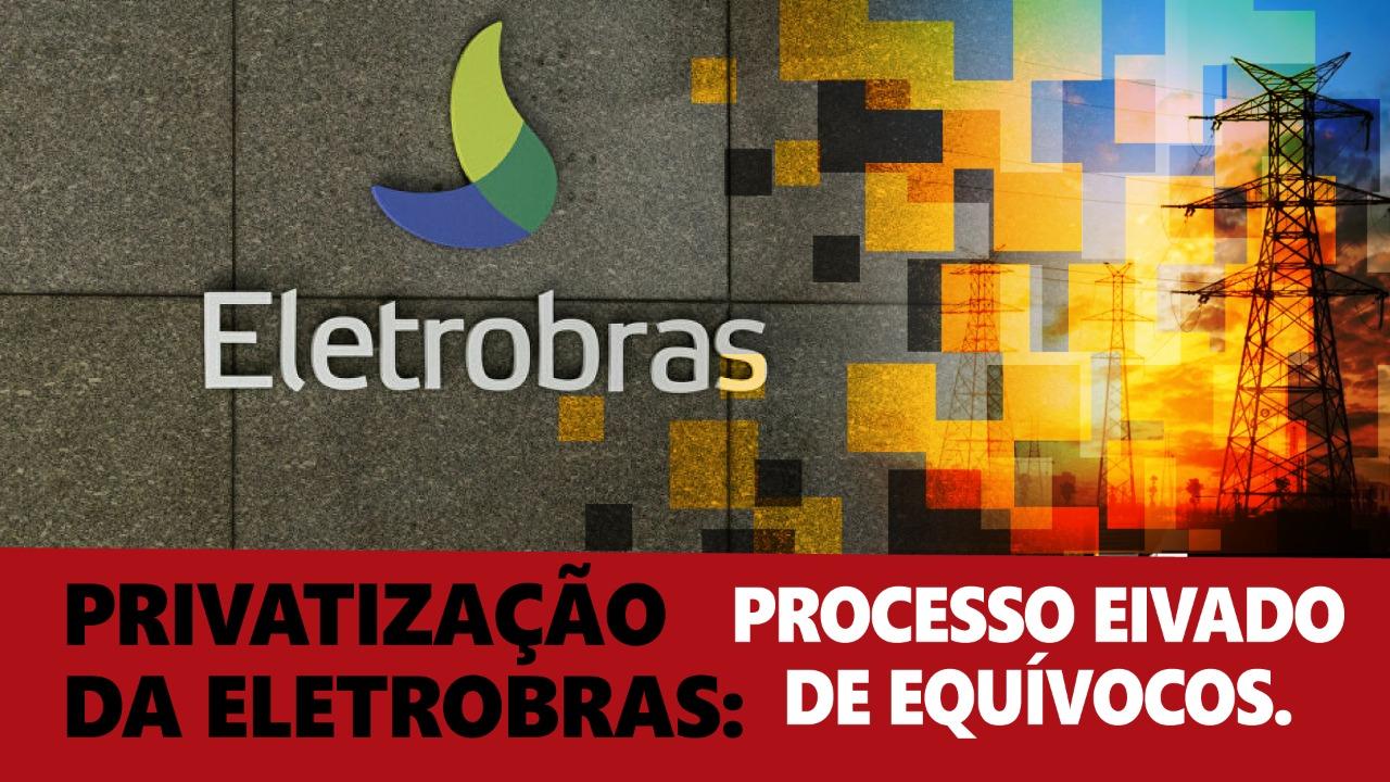 Privatização da Eletrobras: processo eivado de equívocos